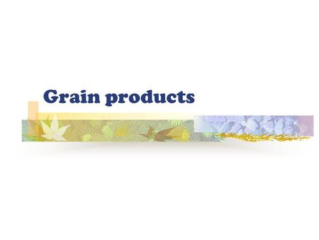 Grain products. Nutrition All Carbohydrates Incomplete protein Whole grain Fiber Complex carbohydrates B vitamins Iron Phosphorus.