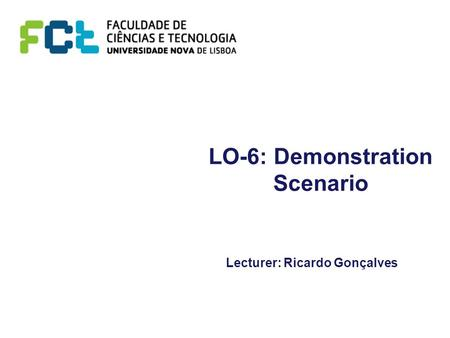 LO-6: Demonstration Scenario Lecturer: Ricardo Gonçalves.