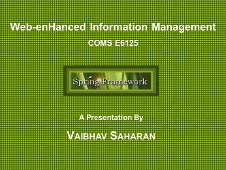 A Presentation By V AIBHAV S AHARAN Web-enHanced Information Management COMS E6125.