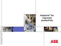 © Copyright year ABB. All rights reserved. - 1 - 3BSE033264R0001, 2003-04-30 Industrial IT for improved productivity.
