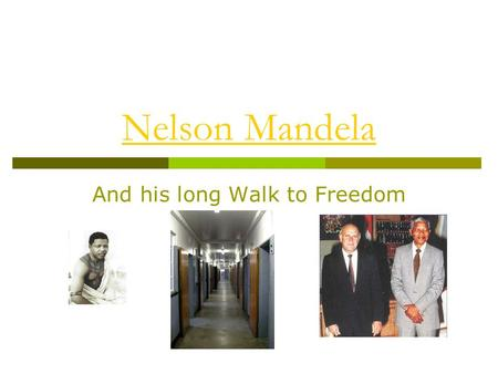 Nelson Mandela And his long Walk to Freedom. 1. Biographie  Birthday: 18. July 1918 in Qunu, TranskeiQunu, Transkei  His father Henry Mgdala Mandela.