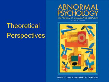 Theoretical Perspectives. The importance of paradigms Abnormal Psychology, 11/e by Sarason & Sarason © 2005 1.It is necessary to have a paradigm in order.