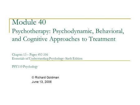 Module 40 Psychotherapy: Psychodynamic, Behavioral, and Cognitive Approaches to Treatment Chapter 13 – Pages 492-506 Essentials of Understanding Psychology-