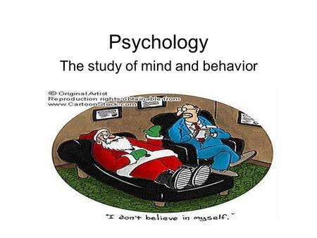 Psychology The study of mind and behavior. Behavior Every measurable internal and external activity a living things does.