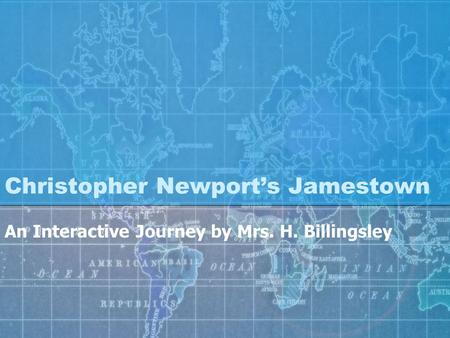 Christopher Newport's Jamestown An Interactive Journey by Mrs. H. Billingsley.