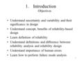 1 1.Introduction Objectives Understand uncertainty and variability and their significance in design Understand concept, benefits of reliability-based design.