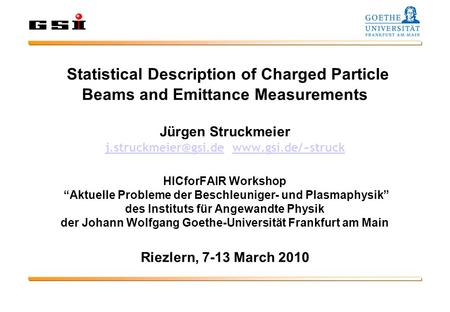 Statistical Description of Charged Particle Beams and Emittance Measurements Jürgen Struckmeier  HICforFAIR Workshop.