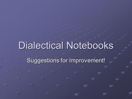 Dialectical Notebooks Suggestions for Improvement!