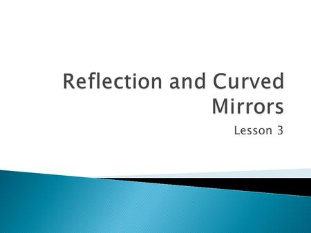 Lesson 3.  describe, quantitatively, the phenomena of reflection  use ray diagrams to describe an image formed by thin lenses and curved mirrors.