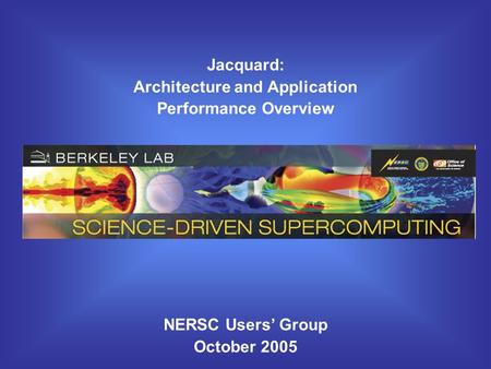Jacquard: Architecture and Application Performance Overview NERSC Users' Group October 2005.