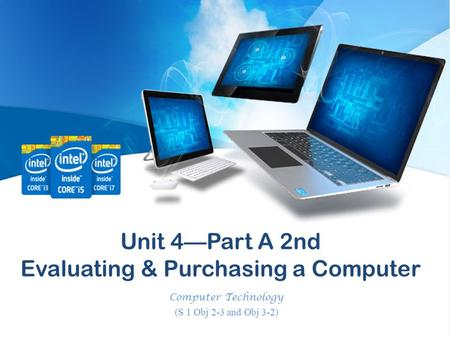 Unit 4—Part A 2nd Evaluating & Purchasing a Computer Computer Technology (S 1 Obj 2-3 and Obj 3-2)