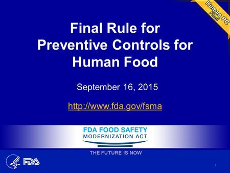 Final Rule for Preventive Controls for Human Food September 16, 2015  THE FUTURE IS NOW 1.