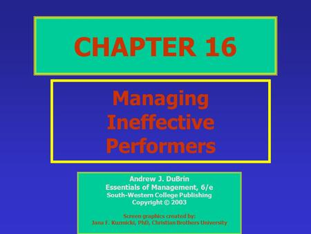 CHAPTER 16 Managing Ineffective Performers Andrew J. DuBrin Essentials of Management, 6/e South-Western College Publishing Copyright © 2003 Screen graphics.