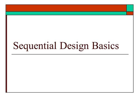 Sequential Design Basics. Lecture 2 topics  A review of devices that hold state A review of Latches A review of Flip-Flops 8/22/2012 – ECE 3561 Lect.