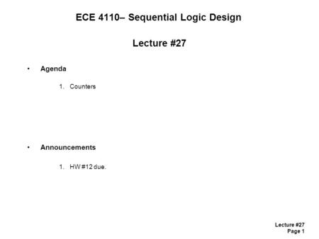 Lecture #27 Page 1 ECE 4110– Sequential Logic Design Lecture #27 Agenda 1.Counters Announcements 1.HW #12 due.