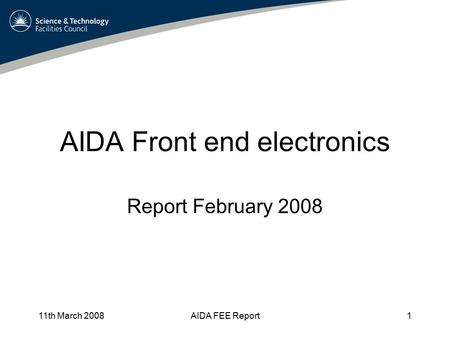 11th March 2008AIDA FEE Report1 AIDA Front end electronics Report February 2008.