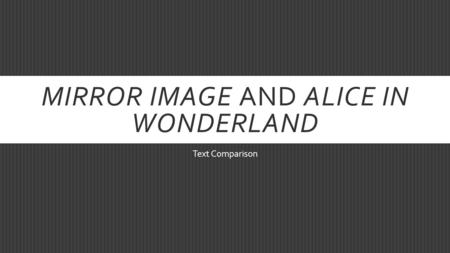 MIRROR IMAGE AND ALICE IN WONDERLAND Text Comparison.