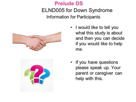 Prelude DS ELND005 for Down Syndrome Information for Participants I would like to tell you what this study is about and then you can decide if you would.