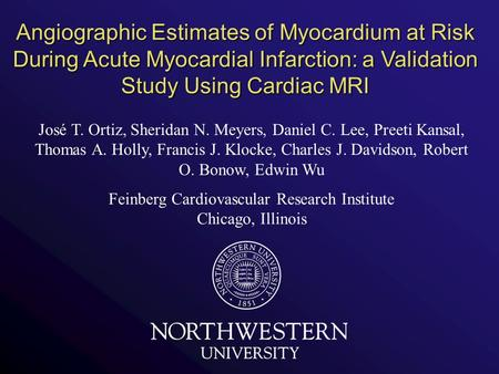 Angiographic Estimates of Myocardium at Risk During Acute Myocardial Infarction: a Validation Study Using Cardiac MRI José T. Ortiz, Sheridan N. Meyers,