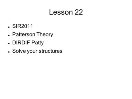 Lesson 22 SIR2011 Patterson Theory DIRDIF Patty Solve your structures.