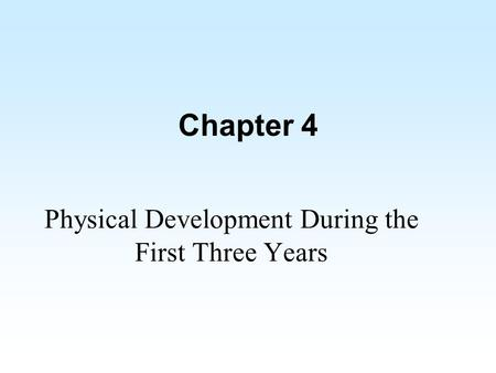 Chapter 4 Physical Development During the First Three Years.