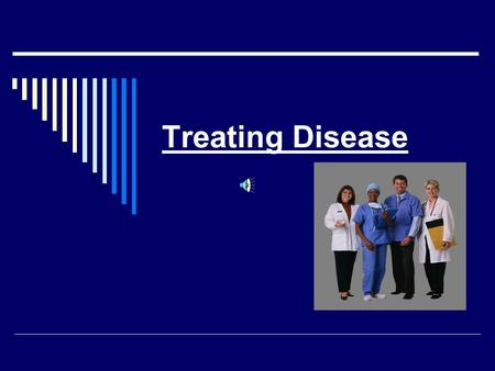 Treating Disease Aims of Treating Disease  Disease treatment can aim to:  Cure the disease permanently  Delay the progress of the disease  Palliate.