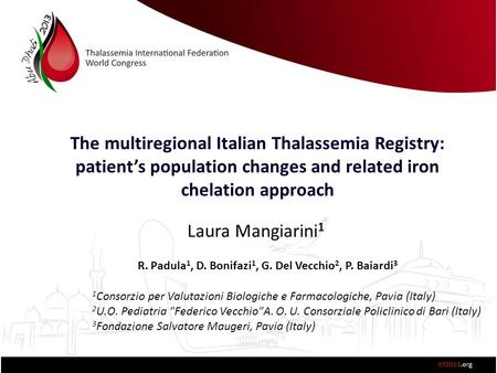 The multiregional Italian Thalassemia Registry: patient's population changes and related iron chelation approach Laura Mangiarini 1 R. Padula 1, D. Bonifazi.