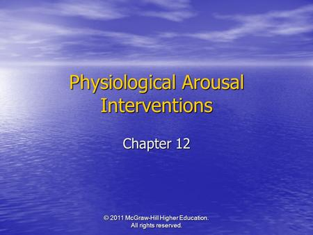 © 2011 McGraw-Hill Higher Education. All rights reserved. Physiological Arousal Interventions Chapter 12.