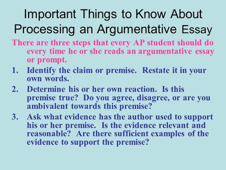 Important Things to Know About Processing an Argumentative Essay There are three steps that every AP student should do every time he or she reads an argumentative.
