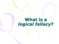 "What is a logical fallacy?. Logical fallacies Do you know what a ""fallacy"" is? Look at the word – it has ""falla"" in it, which could mean ""fault,"" ""flaw,"""