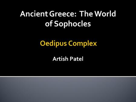 Artish Patel Ancient Greece: The World of Sophocles.