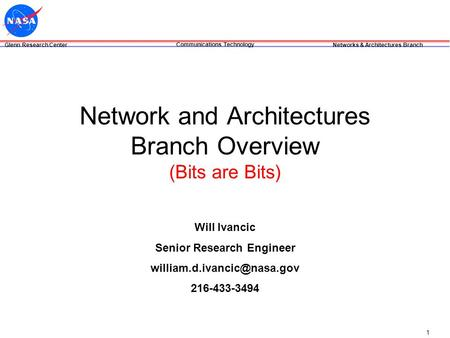 Glenn Research Center Networks & Architectures Branch Communications Technology 1 Will Ivancic Senior Research Engineer 216-433-3494.