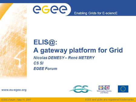 EGEE-Forum – May 11, 2007 Enabling Grids for E-sciencE  EGEE and gLite are registered trademarks A gateway platform for Grid Nicolas.