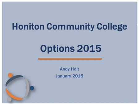 Honiton Community College Options 2015 Andy Holt January 2015.