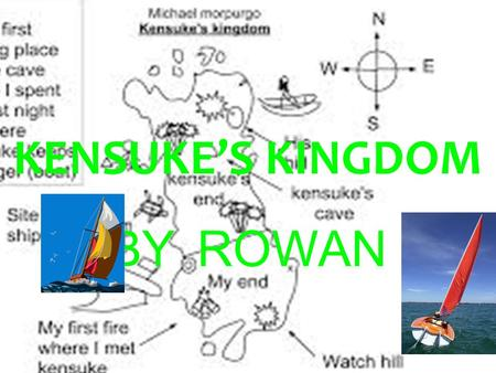 BY ROWAN KENSUKE'S KINGDOM Michael's mother and father lose their jobs at the brick works. They were going to move house but instead they decide to.