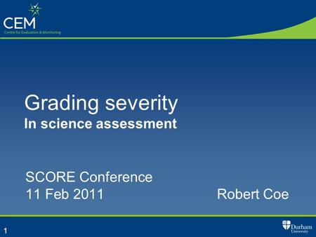 1 Grading severity In science assessment SCORE Conference 11 Feb 2011Robert Coe.