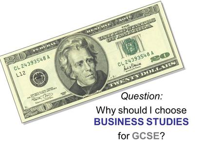 Question: Why should I choose BUSINESS STUDIES for GCSE?