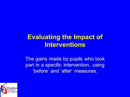 Evaluating the Impact of Interventions The gains made by pupils who took part in a specific intervention, using 'before' and 'after' measures.