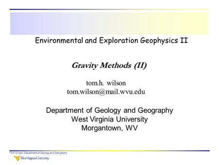 Tom Wilson, Department of Geology and Geography Environmental and Exploration Geophysics II tom.h. wilson Department of Geology.
