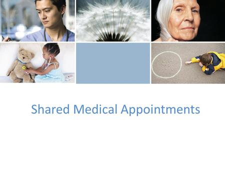 Shared Medical Appointments. Why would you do a shared peds appt? What is a shared medical appointment?