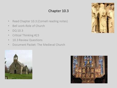 Chapter 10.3 Read Chapter 10.3 (Cornell reading notes) Bell work-Role of Church DQ 10.3 Critical Thinking #23 10.3 Review Questions Document Packet: The.