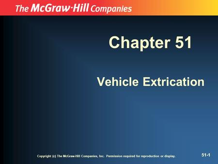 Copyright (c) The McGraw-Hill Companies, Inc. Permission required for reproduction or display. 51-1 Chapter 51 Vehicle Extrication.