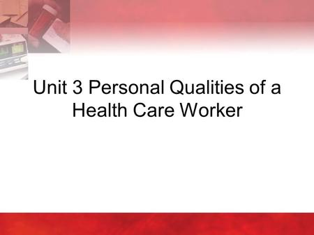 Unit 3 Personal Qualities of a Health Care Worker.