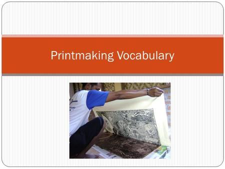 Printmaking Vocabulary. CRAFTSMANSHIP Involves skill and dexterity in handling the techniques of a medium. Fine art requires this along with creativity.