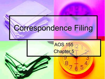 Correspondence Filing AOS 155 Chapter 5. Alphabetic Storage Advantages Advantages Direct access filing method Direct access filing method Numbers before.