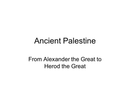Ancient Palestine From Alexander the Great to Herod the Great.