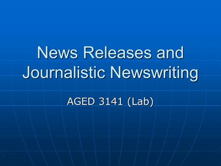 News Releases and Journalistic Newswriting AGED 3141 (Lab)