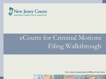 ECourts for Criminal Motions Filing Walkthrough New Jersey Administrative Office of the Courts.