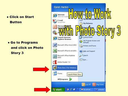 ● Click on Start Button ● Go to Programs and click on Photo Story 3.