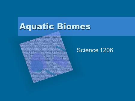 Aquatic Biomes Science 1206. Video: aquatic biome  assignment-discovery-aquatic-biomes-video.htm.